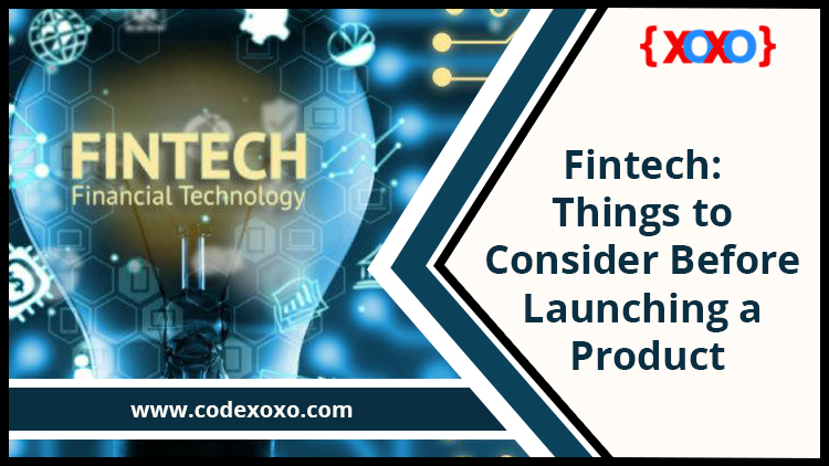 Fintech: Things to Consider Before Launching a Product